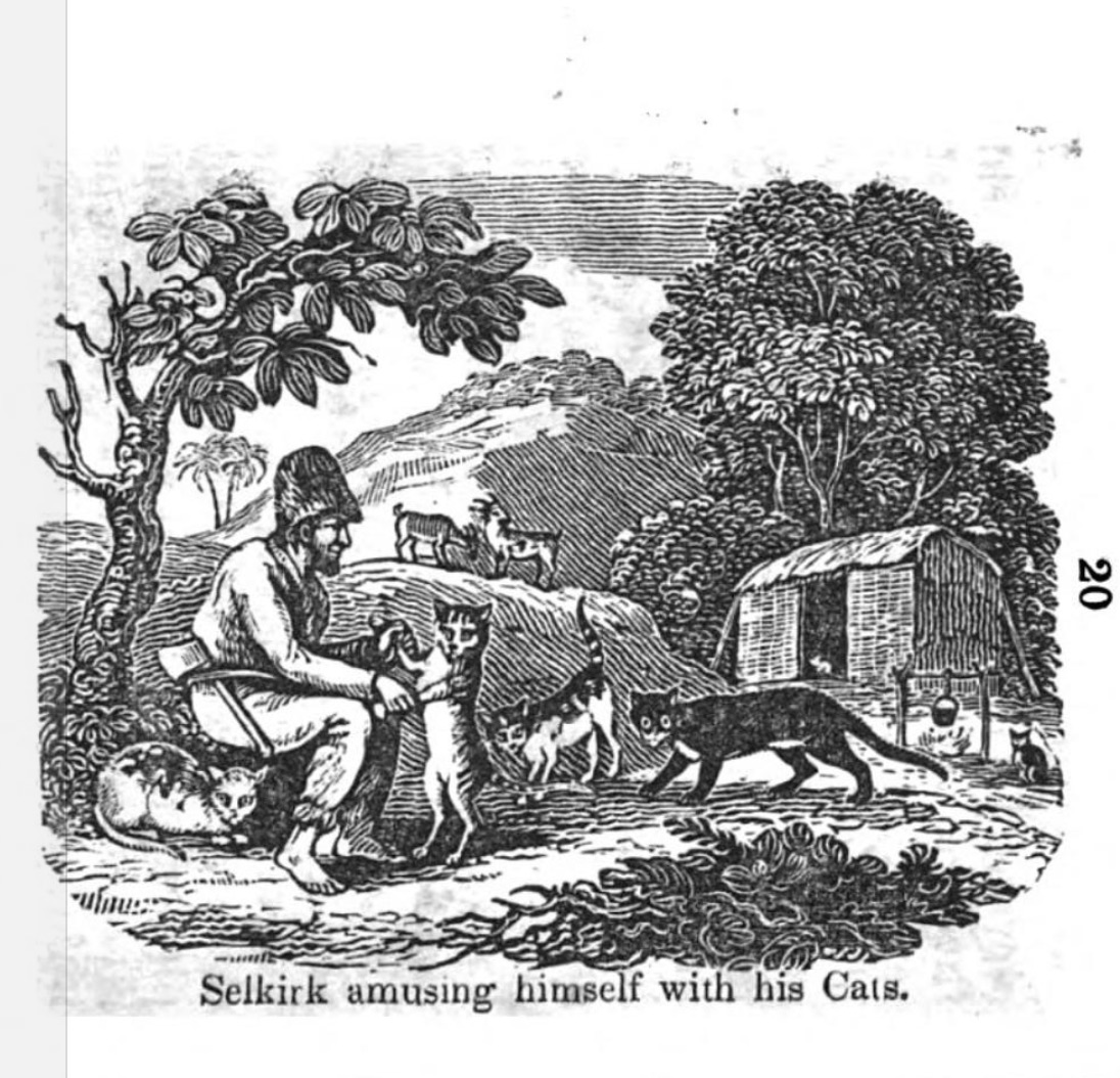 Alexander Selkirk with the cats that he domesticated. This is from an 1837 book for children, The Live and Adventures of Alexander Selkirk, the Real Robinson Crusoe.