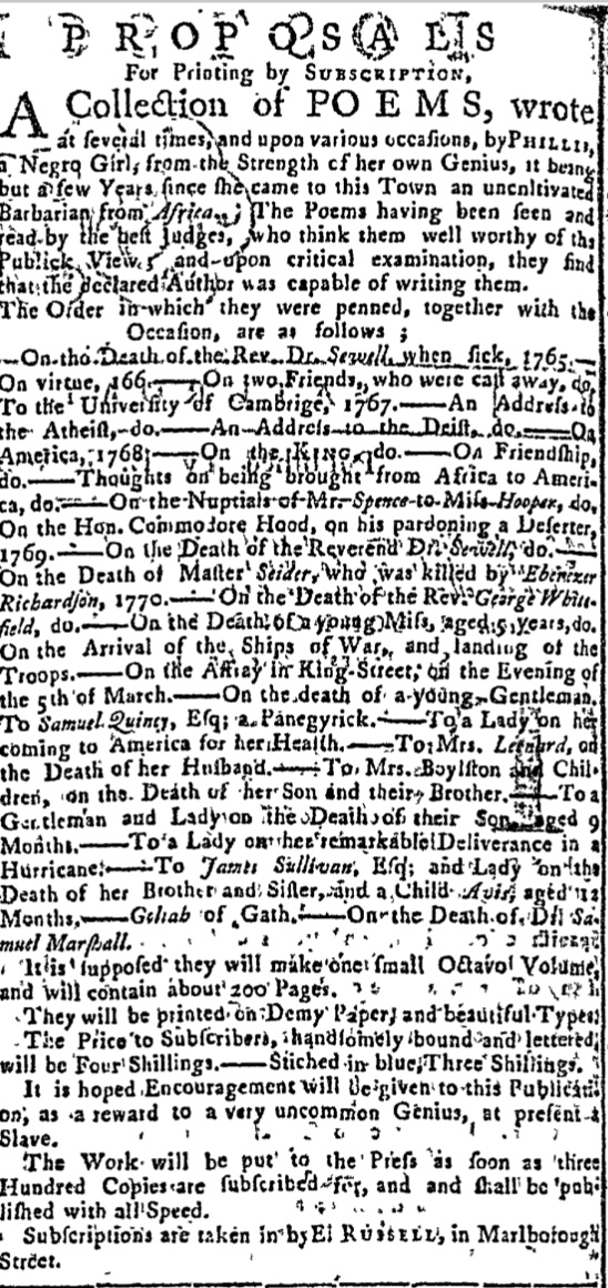 An advertisement placed in the Boston Censor for February 29, 1772, soliciting subscriptions for a Boston edition of Wheatley's poems. The solicitations seem to have fallen short of what was need to publish the volume, and the Wheatleys turned to the Countess of Huntington, a prominent supporter of the Methodist movement, to subsidize publication of the book in London.